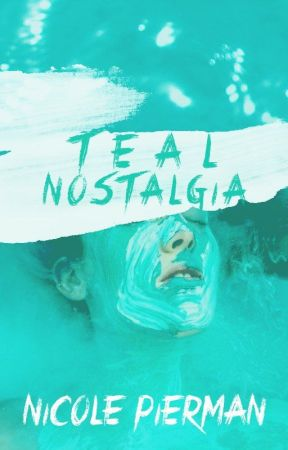 Teal Nostalgia (Completed) | √ by AuthorishNicole