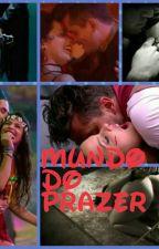 Mundo Do Prazer by CacauCarolBb