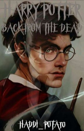 Harry Potter : Back From The Dead by HaddiGraal