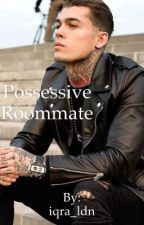 Possessive roommate (Completed) by iqra_ldn