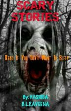 Scary Stories : READ if you don't want to SLEEP by Raveena5566
