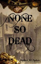 None So Dead -  Undead Victorian Steampunk Novel. by Mat_RJ_Parkes