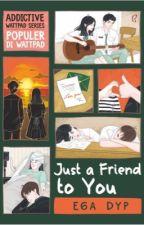 Just a Friend to You by galaxywrites