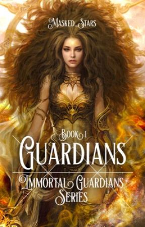 Guardians | Book 1 | Immortal Guardians Series by Masked_Stars