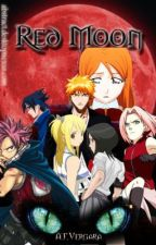 Red Moon: The Adventures of Bleach, Fairytail and Naruto (COMPLETED) by AngeliqueAmara