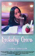 Rockabye Covers | OPEN by sunswtlover