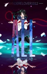 All in my Head by YANDERELOVER1012