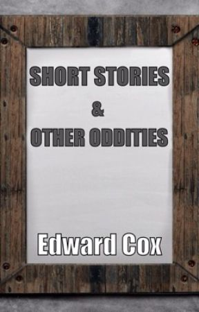 SHORT STORIES & OTHER ODDITIES - Updated Daily by Edward_Cox