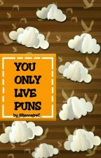 You Only Live Puns  by jilliannaireC