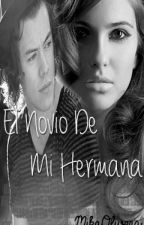 El Novio De Mi Hermana ||Harry Styles Fan Fiction|| by niallalmightyxx