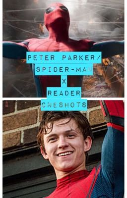 Spiderman/Peter Parker Oneshot Imagines