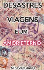 Desastres, viagens e um amor eterno DEGUSTAÇÃO by AlineZetaJones