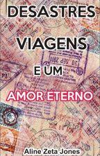 Desastres, viagens e um amor eterno by AlineZetaJones
