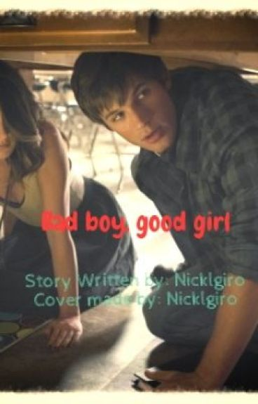 Bad boy, good girl - Nikki(Nick) - Wattpad