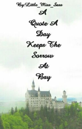A Quote A Day Keeps The Sorrow At Bay by Little_Miss_Sass