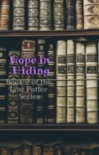 Hope In Hiding (Sequel to The Lost Potter) by greekfreakkth
