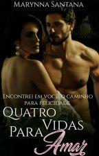 Quatro Vidas Para Amar  by Marynna17