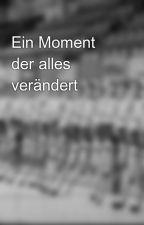 Ein Moment der alles verändert   by mya_maxi_agus