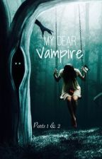 My Dear Vampire by blownmindandheart
