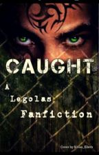 Caught (a legolas fanfiction) by emotion_wizard