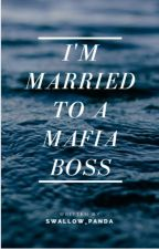 I'm Married To A MAFIA BOSS  by Sher61