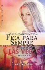 O que acontece em Vegas fica Para Sempre by LysaMoura