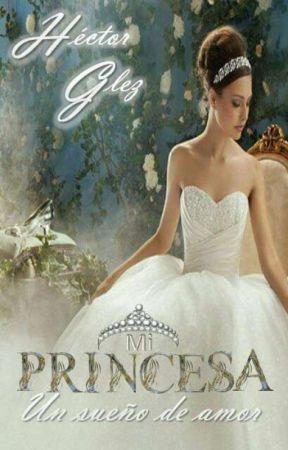 Mi princesa: Un sueño de amor (Historia Terminada). by hectoringeoh