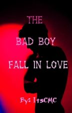 The Bad Boy Fall in Love [COMPLETED] by CMC_2ne1