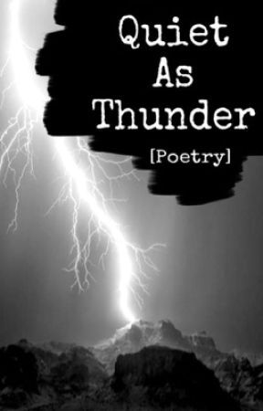 Quiet As Thunder [Poetry] by cascadiiing