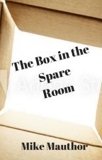 The Box in the Spare Room by Mike-Mauthor