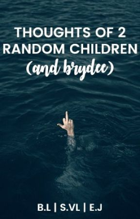 thoughts of 2 random children (and brydee) by Bullshitbooks
