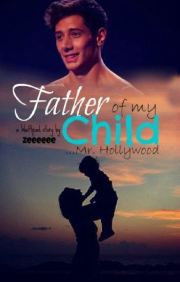 Father Of My Child... Mr Hollywood (WATTY AWARDS 2012)
