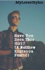 Have You Seen This Girl? (A Matthew Espinosa Fanfic) by MyLoverStyles