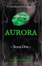 Aurora - Book One of The BrightStone Saga by Leed21