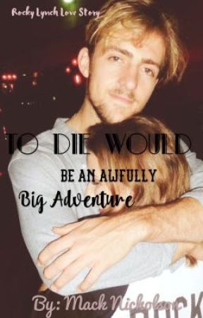 To Die Would Be An Awfully Big Adventure Rocky Lynch Chapter 5
