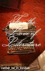 For the Love of Literature by rather_be_in_london