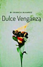 Dulce Venganza by BiancaAlvarez175