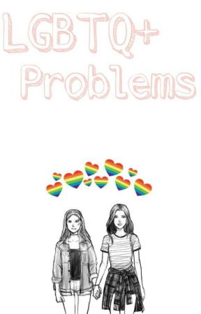 LGBTQIA+ Problems by -BlurredSpace-