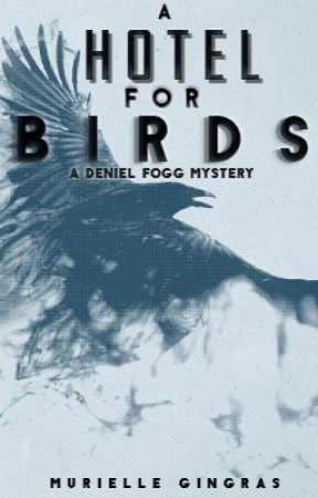 A Hotel For Birds (A Deniel Fogg Mystery) by smurfrielle