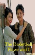 The Basketball Player and I (KathNiel Fan-Fic) ♥ by selubaby
