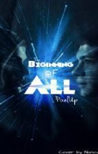 The Beginning of All by PixelUp