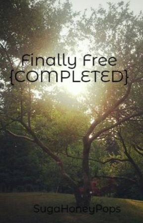 Finally Free (COMPLETED!) by OnlySilenceRemains