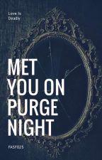 Met You On Purge Night (FailTNT Fanfic)  by FASF025