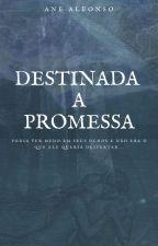 Destinada a promessa by AnyAlfonso