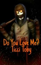 Do You Love Me? Ticci Toby by -Sora_Kim-