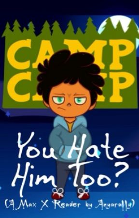 You Hate Him Too? {Camp Camp-Max X Reader} by anyarally