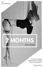 2 months (H.S) - parte II by Coisasde1Maria