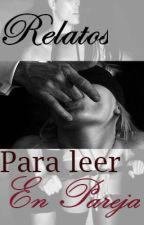 Relatos para leer en pareja by SolePrincessDriona