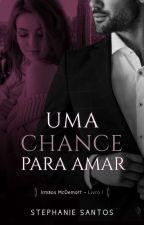 Uma Chance para Amar (Livro 1) - EM REVISÃO by StephanieSantos026