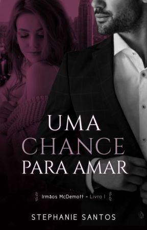 Uma Chance para Amar ●|Livro 1|● [COMPLETO] by AutoraSSantos